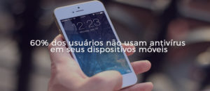60-usuarios-nao-usam-antivirus-em-celulares